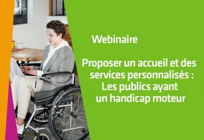 Proposer un accueil et des services personnalisés : Les publics ayant un handicap moteur