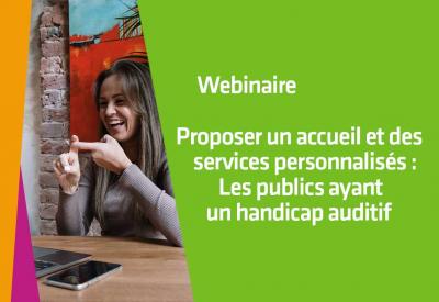Proposer un accueil et des services personnalisés : Les publics ayant un handicap auditif